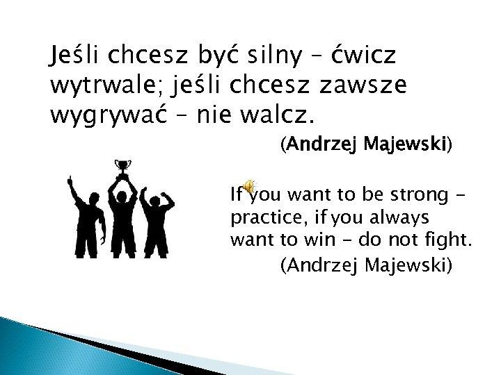 Jeśli chcesz być silny – ćwicz wytrwale; jeśli chcesz zawsze wygrywać – nie walcz.