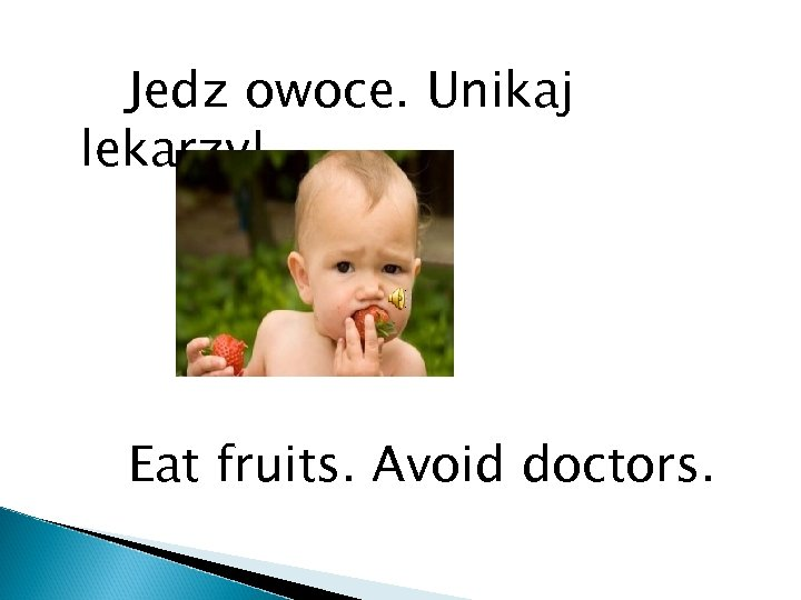 Jedz owoce. Unikaj lekarzy! Eat fruits. Avoid doctors.