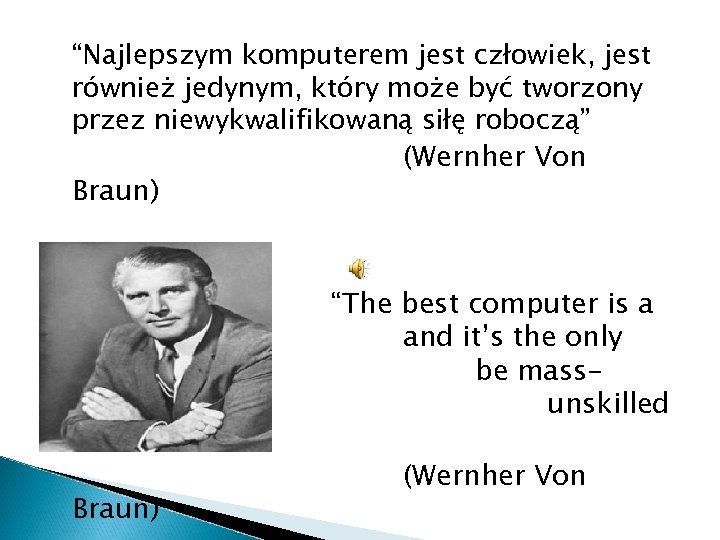 """""""Najlepszym komputerem jest człowiek, jest również jedynym, który może być tworzony przez niewykwalifikowaną siłę"""