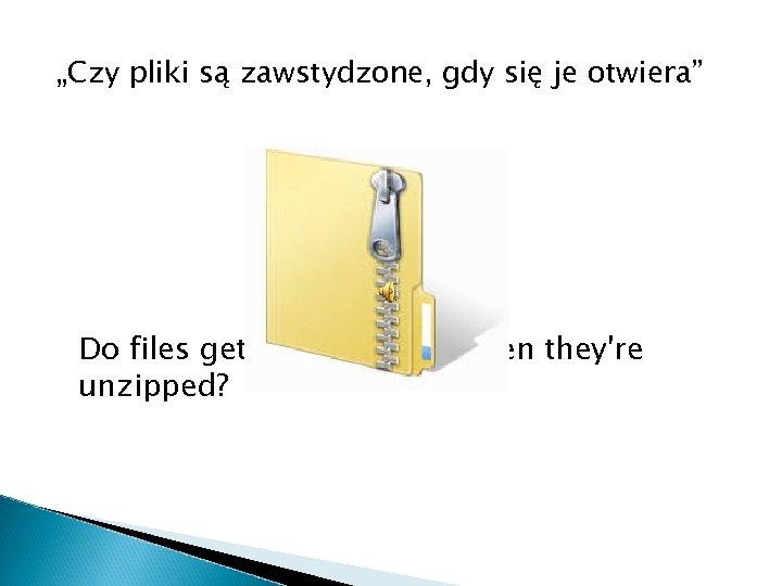 """""""Czy pliki są zawstydzone, gdy się je otwiera"""" Do files get embarrassed when they're"""