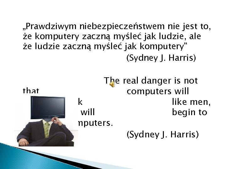 """""""Prawdziwym niebezpieczeństwem nie jest to, że komputery zaczną myśleć jak ludzie, ale że ludzie"""