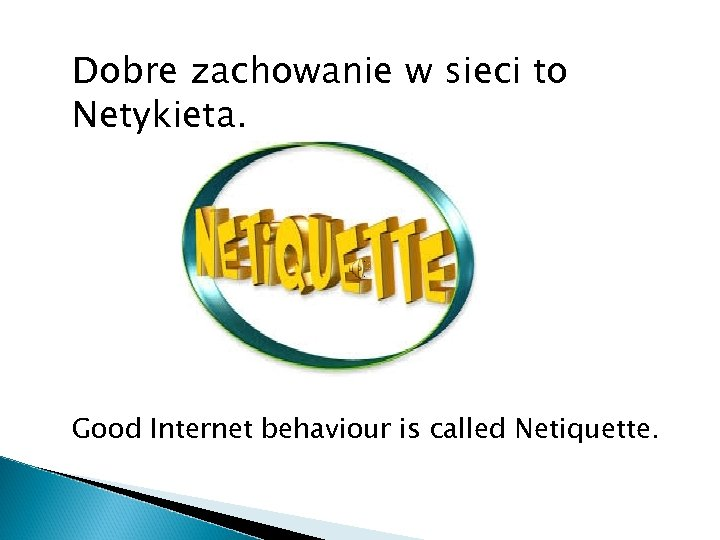 Dobre zachowanie w sieci to Netykieta. Good Internet behaviour is called Netiquette.