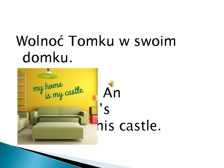 Wolnoć Tomku w swoim domku. An Englishman's house is his castle.