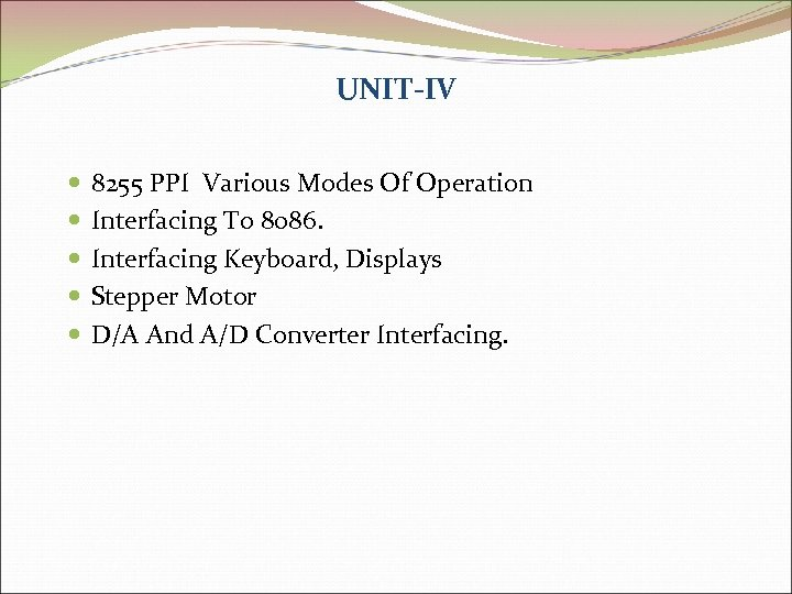 UNIT-IV 8255 PPI Various Modes Of Operation Interfacing To 8086. Interfacing Keyboard, Displays Stepper