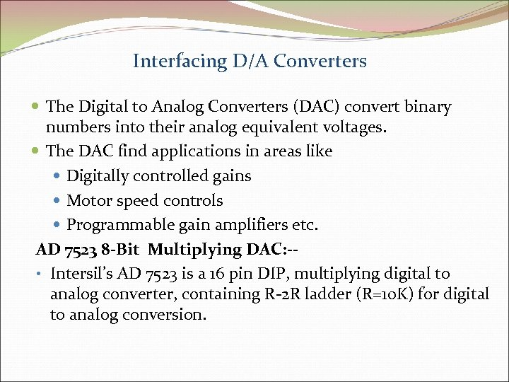 Interfacing D/A Converters The Digital to Analog Converters (DAC) convert binary numbers into their