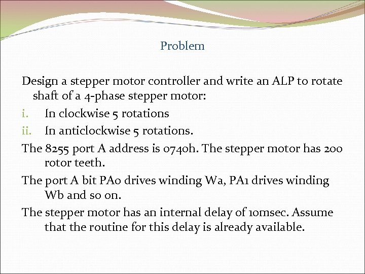 Problem Design a stepper motor controller and write an ALP to rotate shaft of
