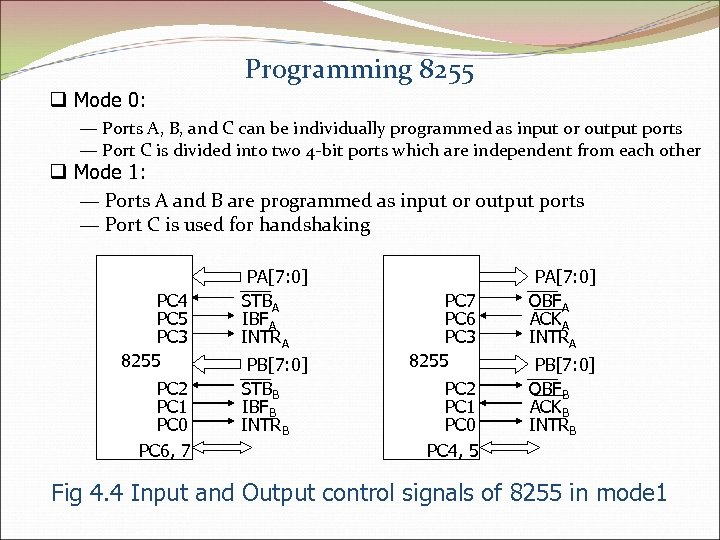 Programming 8255 q Mode 0: — Ports A, B, and C can be individually