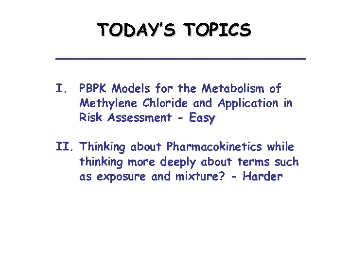 TODAY'S TOPICS I. PBPK Models for the Metabolism of Methylene Chloride and Application in