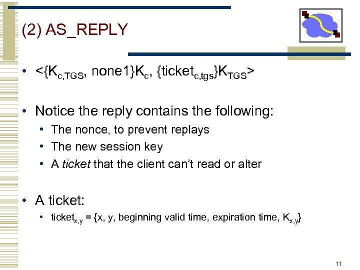 (2) AS_REPLY • <{Kc, TGS, none 1}Kc, {ticketc, tgs}KTGS> • Notice the reply contains