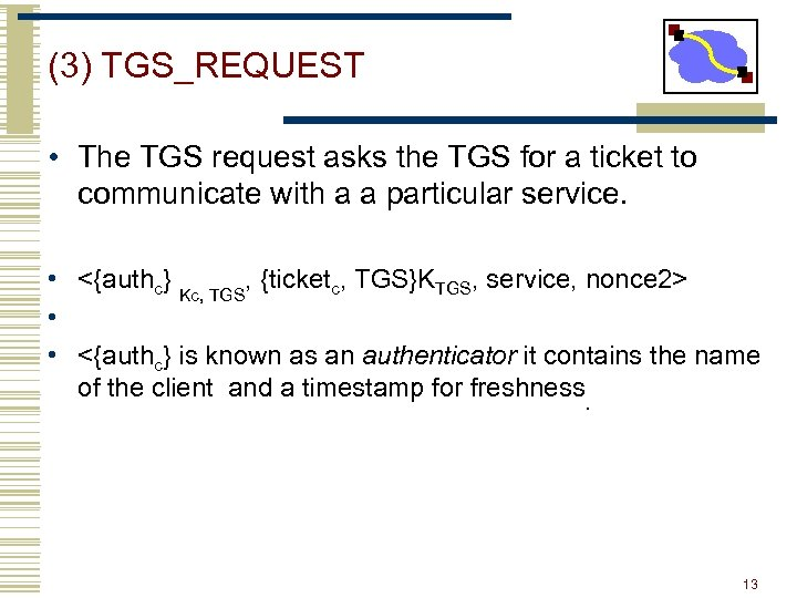 (3) TGS_REQUEST • The TGS request asks the TGS for a ticket to communicate