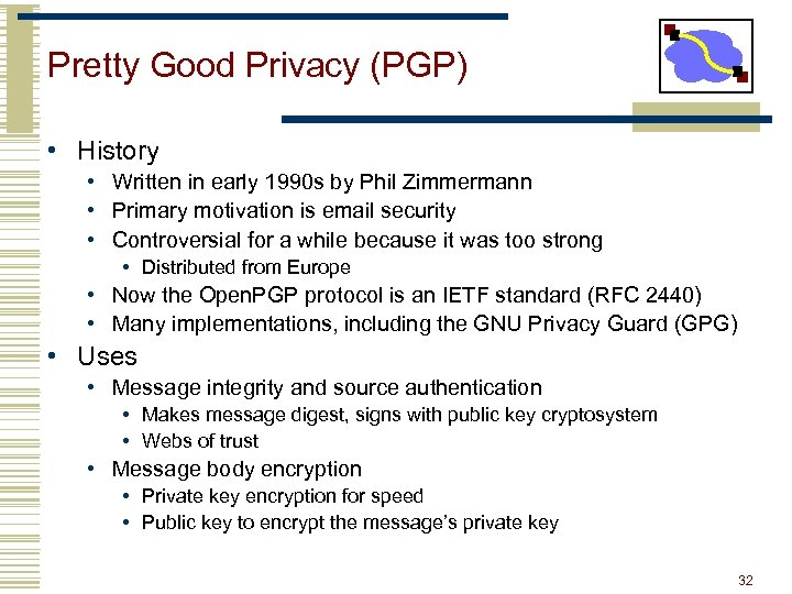 Pretty Good Privacy (PGP) • History • Written in early 1990 s by Phil