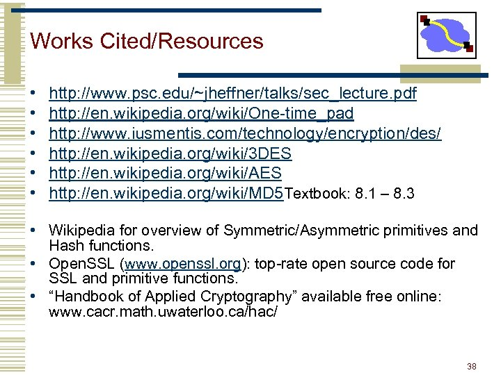 Works Cited/Resources • • • http: //www. psc. edu/~jheffner/talks/sec_lecture. pdf http: //en. wikipedia. org/wiki/One-time_pad