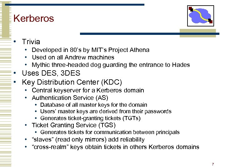 Kerberos • Trivia • Developed in 80's by MIT's Project Athena • Used on