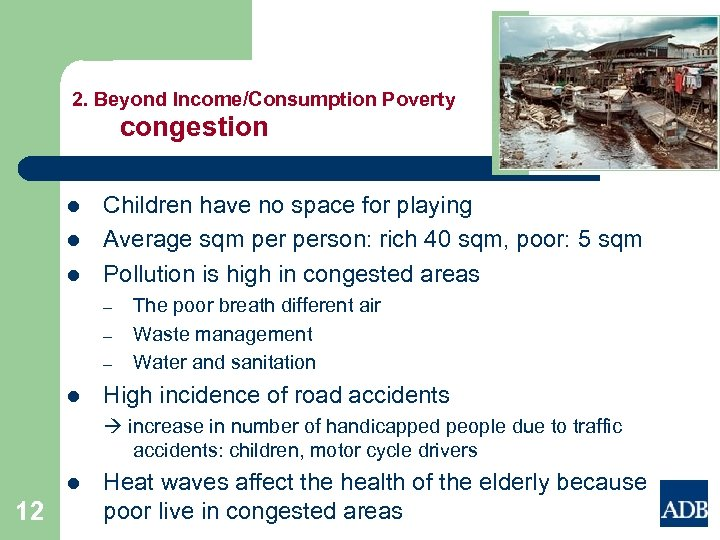 2. Beyond Income/Consumption Poverty congestion l l l Children have no space for playing