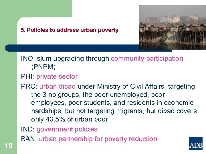 5. Policies to address urban poverty 19 INO: slum upgrading through community participation (PNPM)