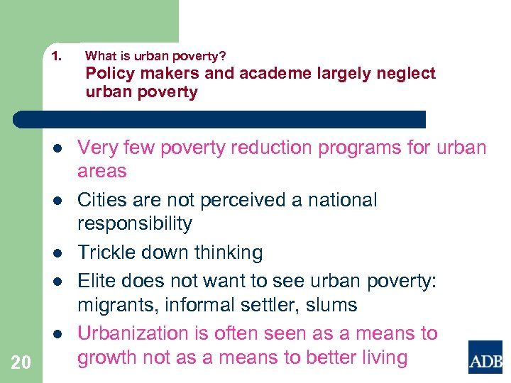 1. What is urban poverty? Policy makers and academe largely neglect urban poverty l