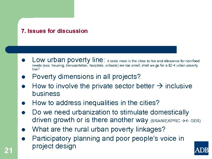 7. Issues for discussion l Low urban poverty line: it costs more in the