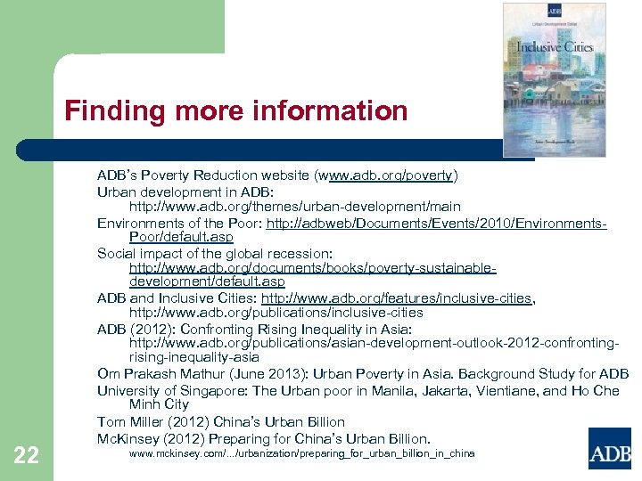Finding more information 22 ADB's Poverty Reduction website (www. adb. org/poverty) Urban development in