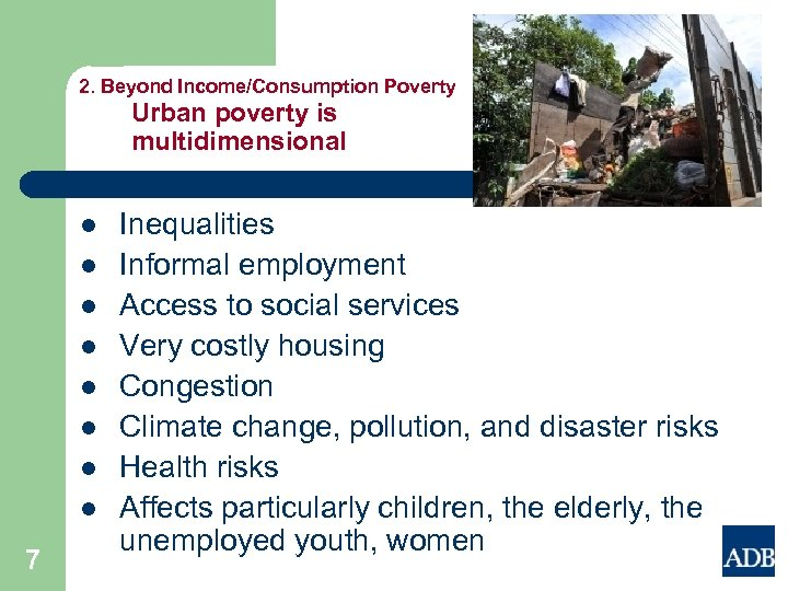 2. Beyond Income/Consumption Poverty Urban poverty is multidimensional l l l l 7 Inequalities