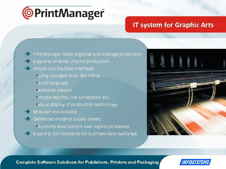 IT system for Graphic Arts Print. Manager helps organize and manage production Supports all