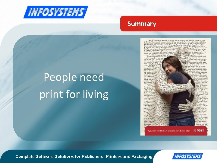 Summary People need print for living Complete Software Solutions for Publishers, Printers and Packaging