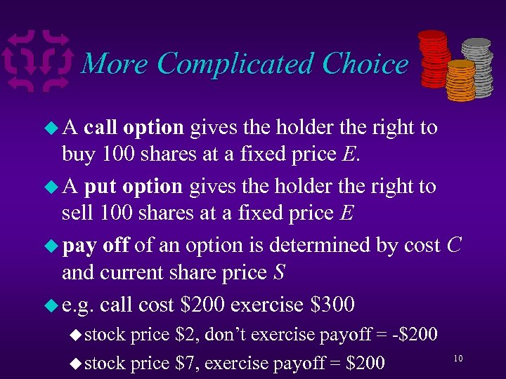 More Complicated Choice u. A call option gives the holder the right to buy