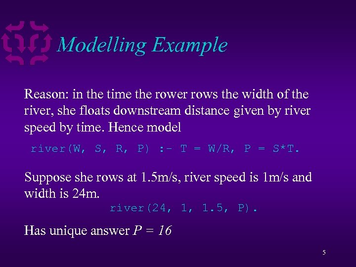 Modelling Example Reason: in the time the rower rows the width of the river,