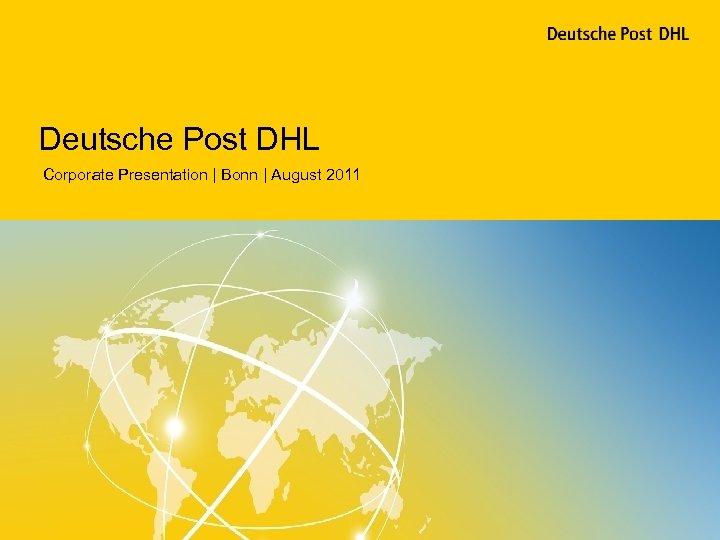 Deutsche Post DHL Corporate Presentation   Bonn   August 2011