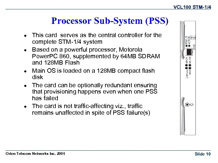 VCL 100 STM-1/4 Processor Sub-System (PSS) l l l This card serves as the