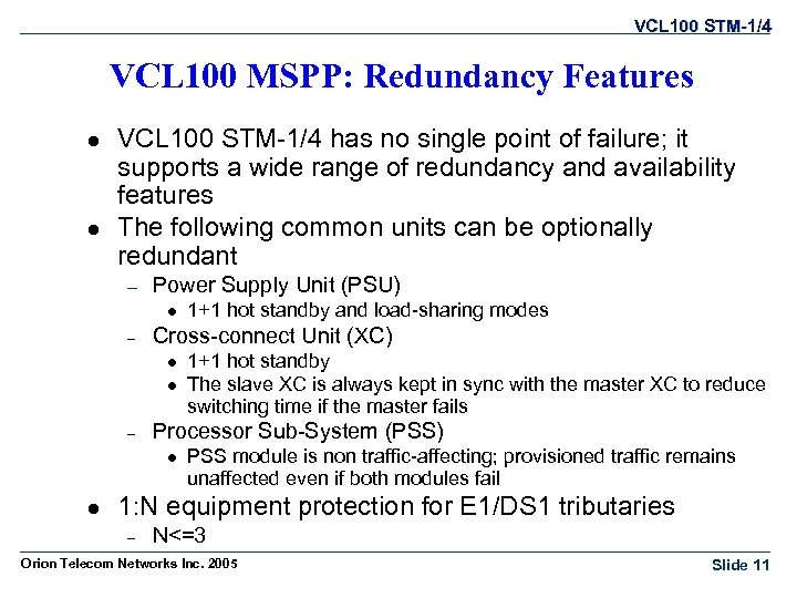 VCL 100 STM-1/4 VCL 100 MSPP: Redundancy Features l l VCL 100 STM-1/4 has