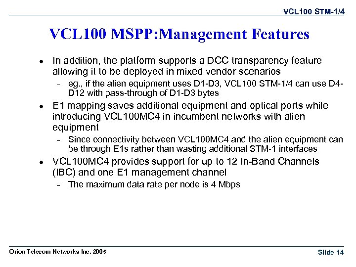 VCL 100 STM-1/4 VCL 100 MSPP: Management Features l In addition, the platform supports