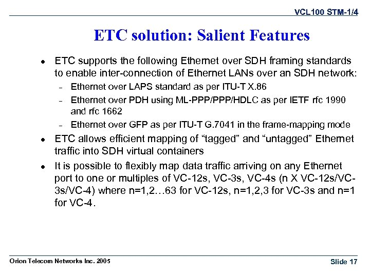 VCL 100 STM-1/4 ETC solution: Salient Features l ETC supports the following Ethernet over