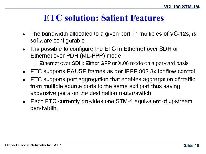 VCL 100 STM-1/4 ETC solution: Salient Features l l The bandwidth allocated to a