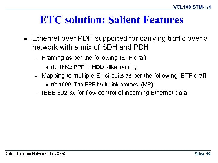 VCL 100 STM-1/4 ETC solution: Salient Features l Ethernet over PDH supported for carrying
