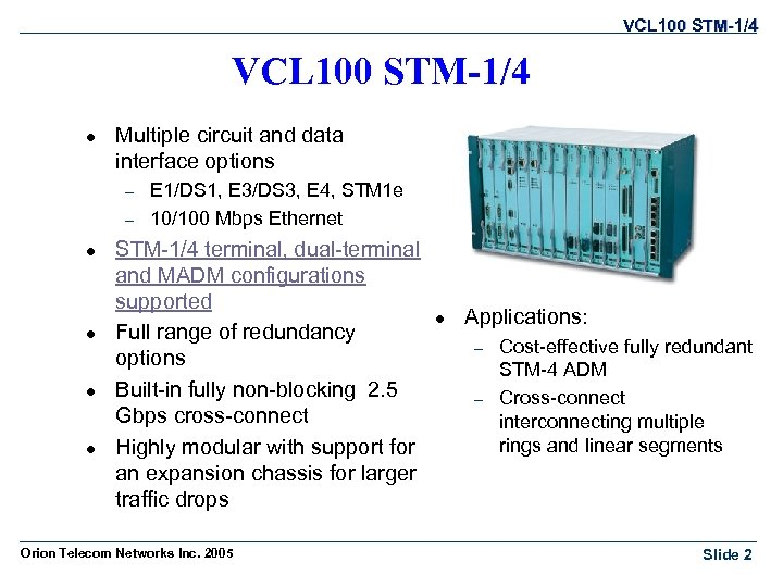 VCL 100 STM-1/4 l Multiple circuit and data interface options – – l l