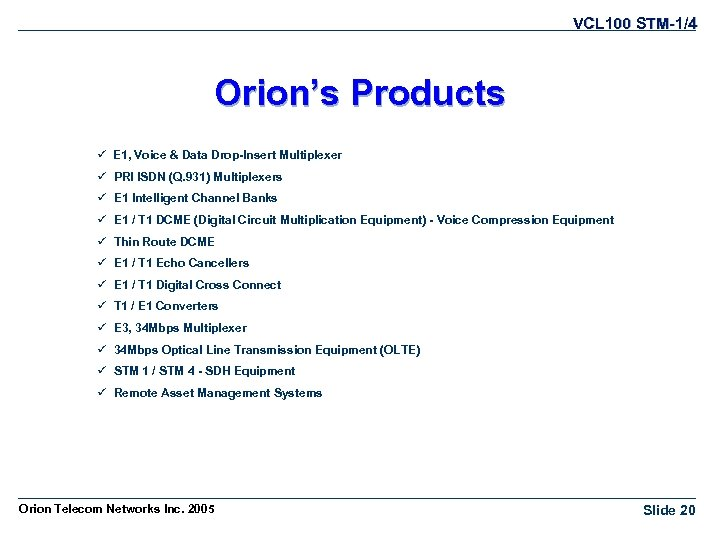 VCL 100 STM-1/4 Orion's Products ü E 1, Voice & Data Drop-Insert Multiplexer ü