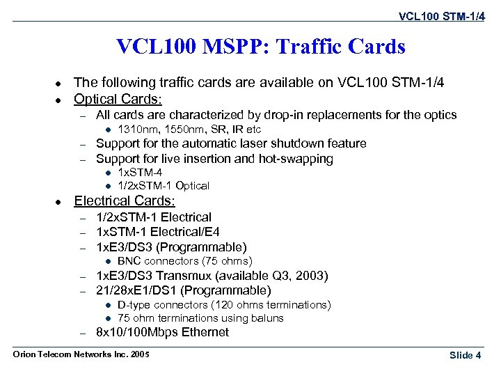 VCL 100 STM-1/4 VCL 100 MSPP: Traffic Cards l l The following traffic cards