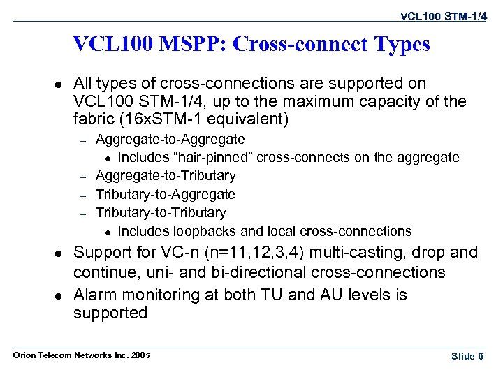 VCL 100 STM-1/4 VCL 100 MSPP: Cross-connect Types l All types of cross-connections are