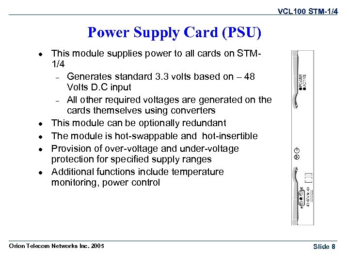 VCL 100 STM-1/4 Power Supply Card (PSU) l l l This module supplies power