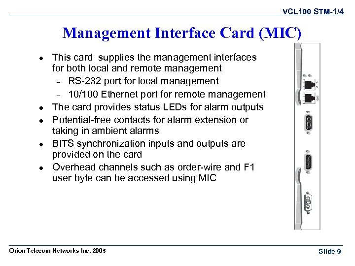 VCL 100 STM-1/4 Management Interface Card (MIC) l l l This card supplies the