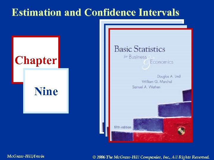 Estimation and Confidence Intervals Chapter Nine Mc. Graw-Hill/Irwin © 2006 The Mc. Graw-Hill Companies,