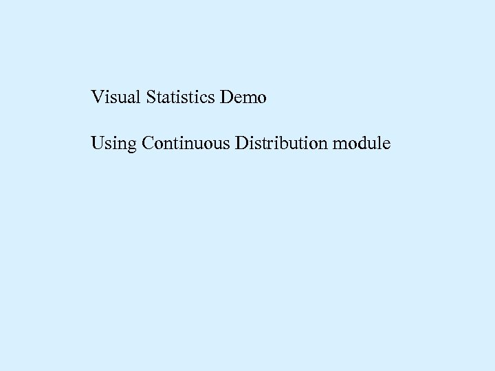 Visual Statistics Demo Using Continuous Distribution module