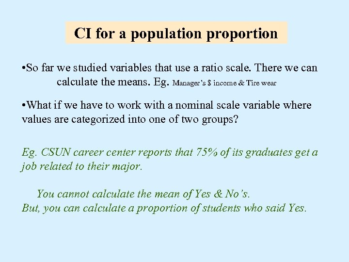 CI for a population proportion • So far we studied variables that use a