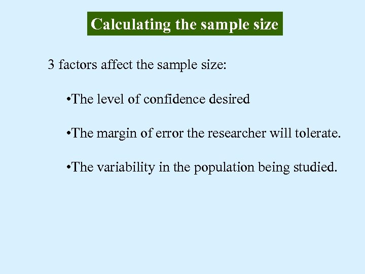 Calculating the sample size 3 factors affect the sample size: • The level of
