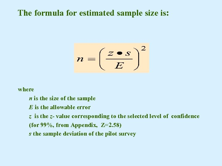 The formula for estimated sample size is: where n is the size of the