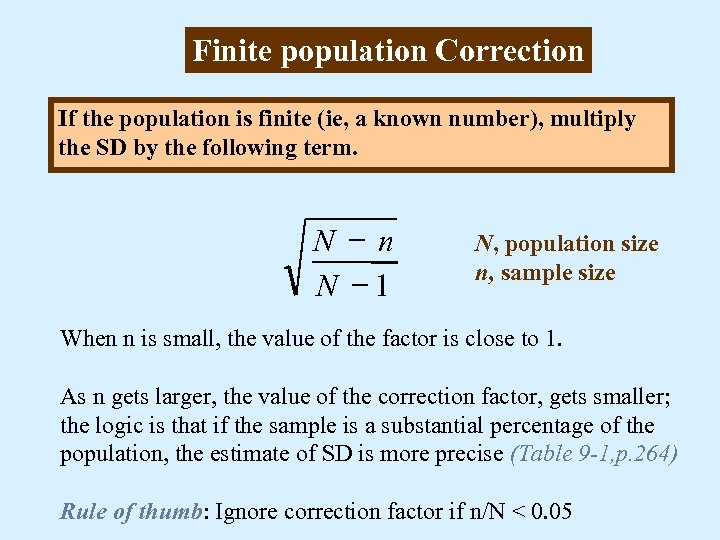 Finite population Correction If the population is finite (ie, a known number), multiply the
