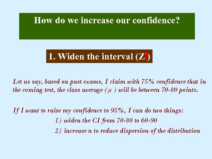 How do we increase our confidence? 1. Widen the interval (Z ) Let us