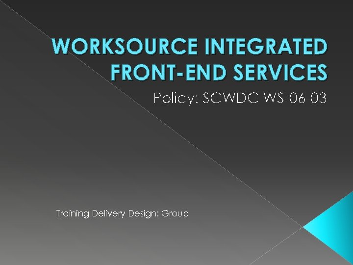 WORKSOURCE INTEGRATED FRONT-END SERVICES Policy: SCWDC WS-06 -03 Training Delivery Design: Group