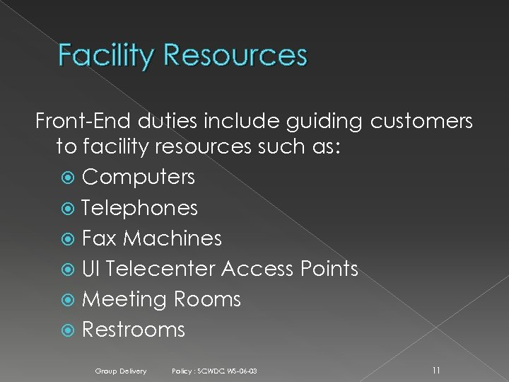 Facility Resources Front-End duties include guiding customers to facility resources such as: Computers Telephones