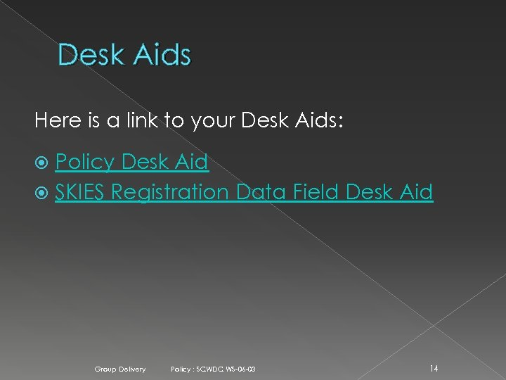 Desk Aids Here is a link to your Desk Aids: Policy Desk Aid SKIES